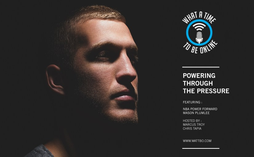 WATTBO: Powering Through Pressure Episode Featuring Mason Plumlee