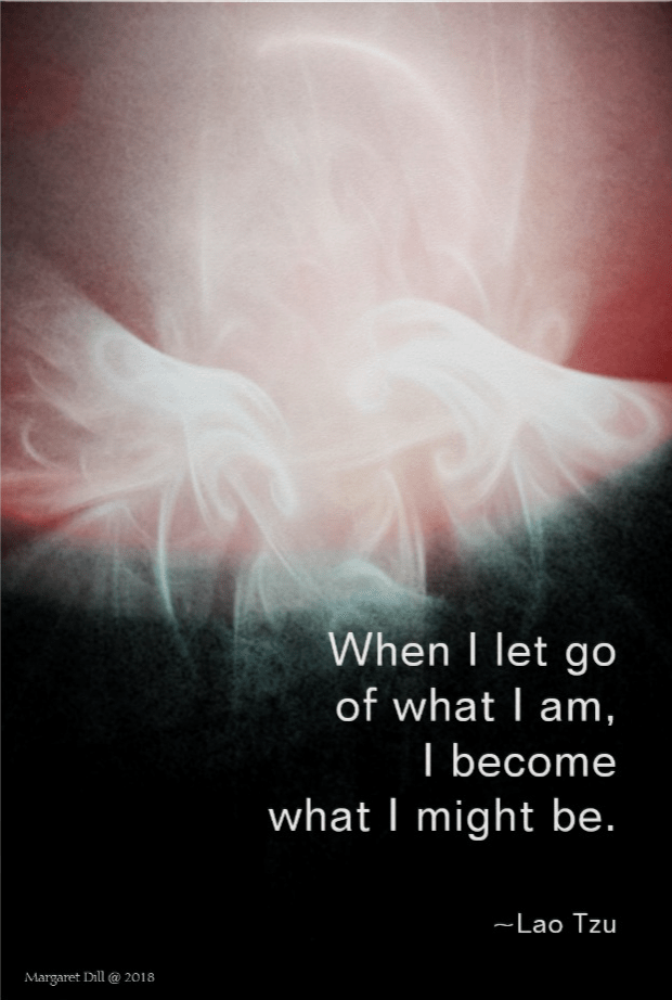 When I let go of what I am Lao Tzu Quote Artwork by Margaret Dill #spiritualquotes #wordsofwisdom #Fractalart #Margaretdill #LaoTzuQuote