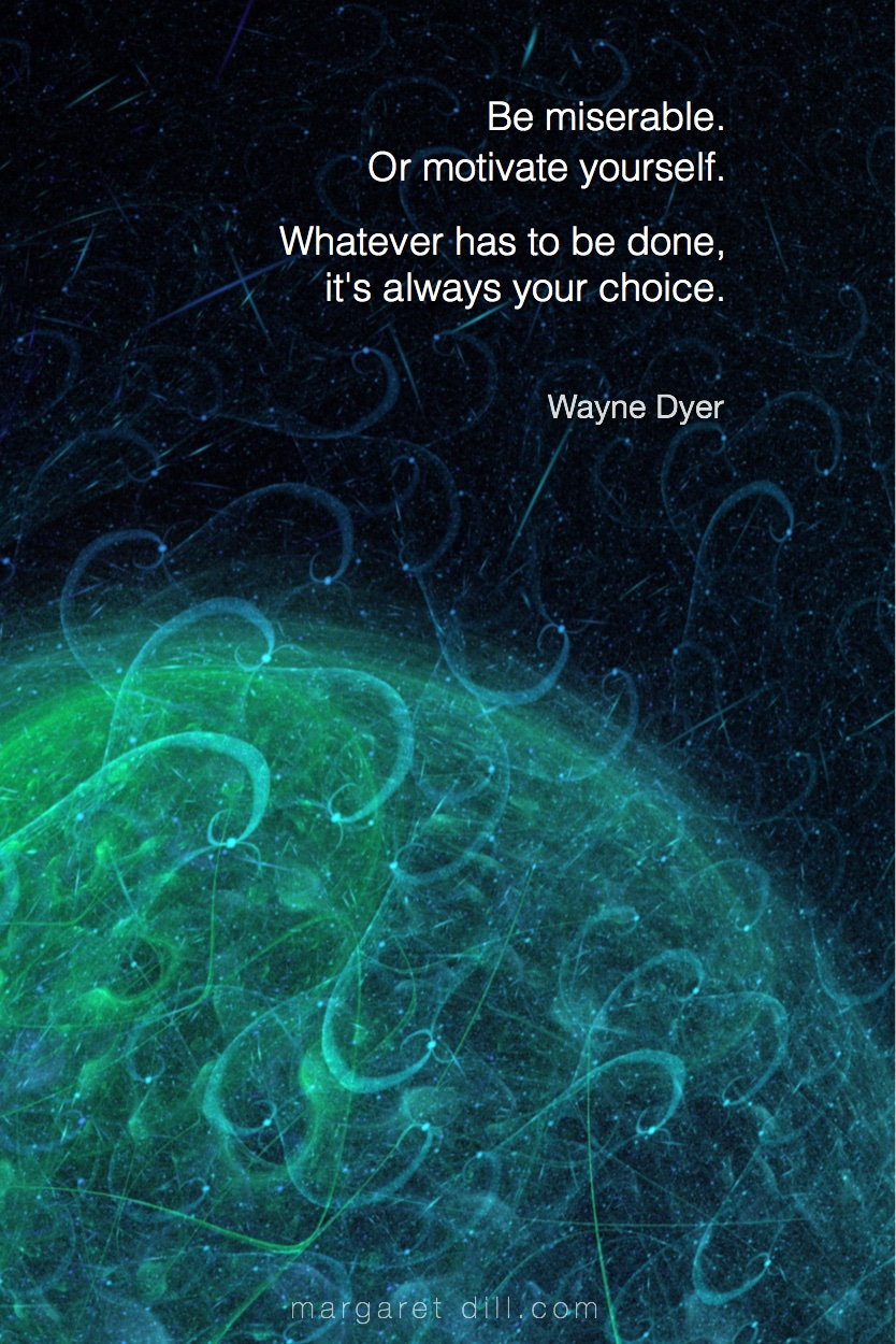 Be miserable -Wayne Dyer  #Wisdom  #MotivationalQuote  #Inspirational Quote  #waynedyer  #LifeQuotes  #LeadershipQuotes #PositiveQuotes  #SuccessQuotes