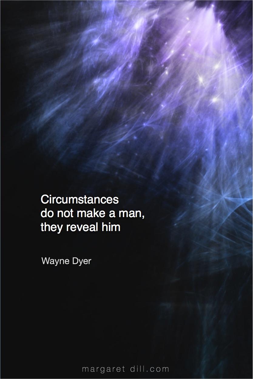 Circumstances do not -Wayne Dyer  #Wisdom  #MotivationalQuote  #Inspirational Quote  #waynedyer  #LifeQuotes  #LeadershipQuotes #PositiveQuotes  #SuccessQuotes