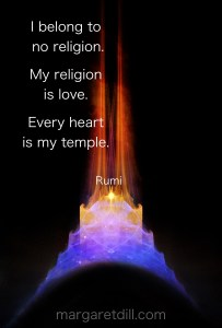 I belong to no religion Rumi Quote #wordsofwisdom #spiritualquotes #positivequotes #Rumi #margaretdill