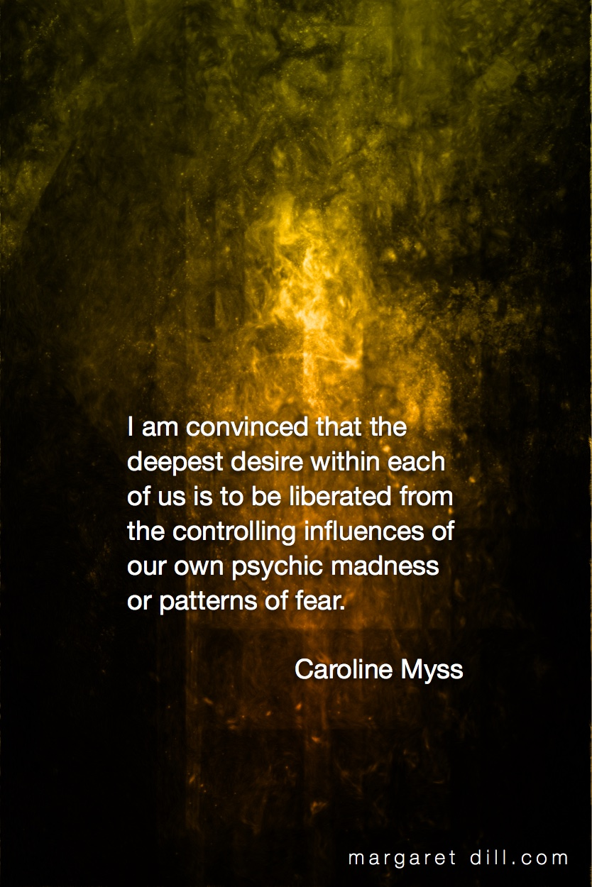 I am convinced-Caroline Myss #wordstoliveby #spiritualquotes  #words of wisdom  #SpiritualFractalart  #Margaretdill,  #Quotations  #CarolineMyssQuote