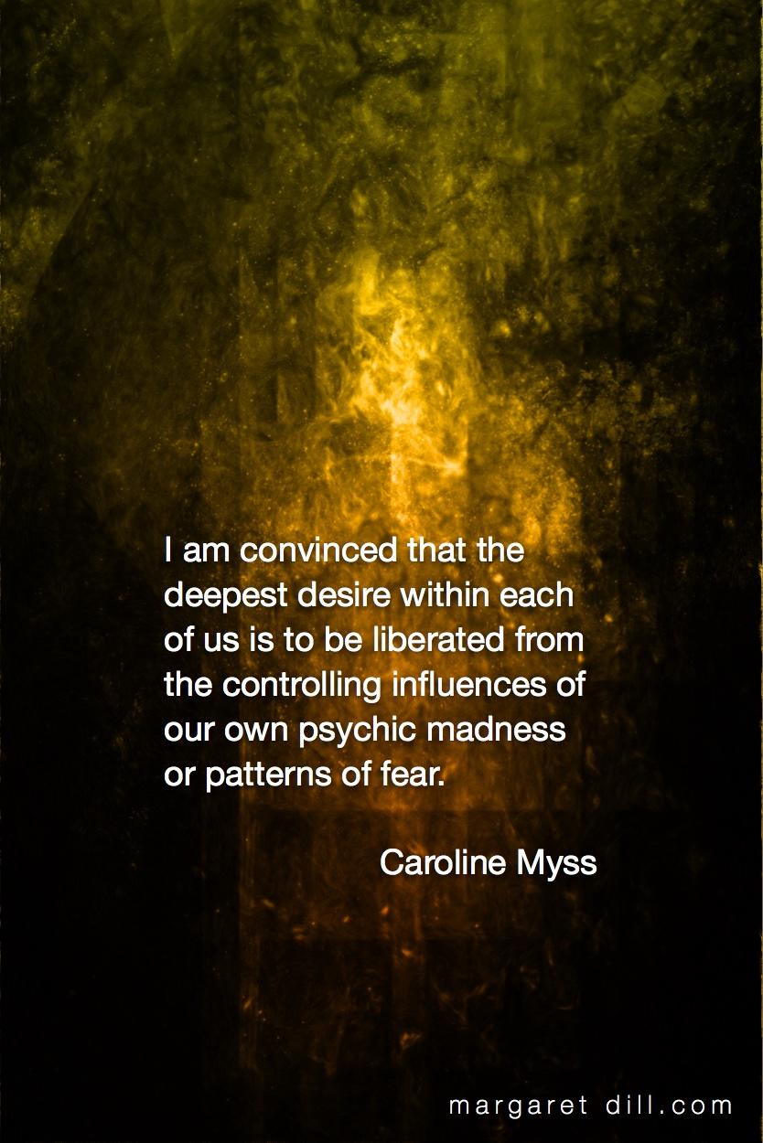 I am convinced-Caroline Myss #wordstoliveby #spiritualquotes  #words of wisdom  #SpiritualFractalart  #Margaretdill,  #Quotations  #CarolineMyssQuote