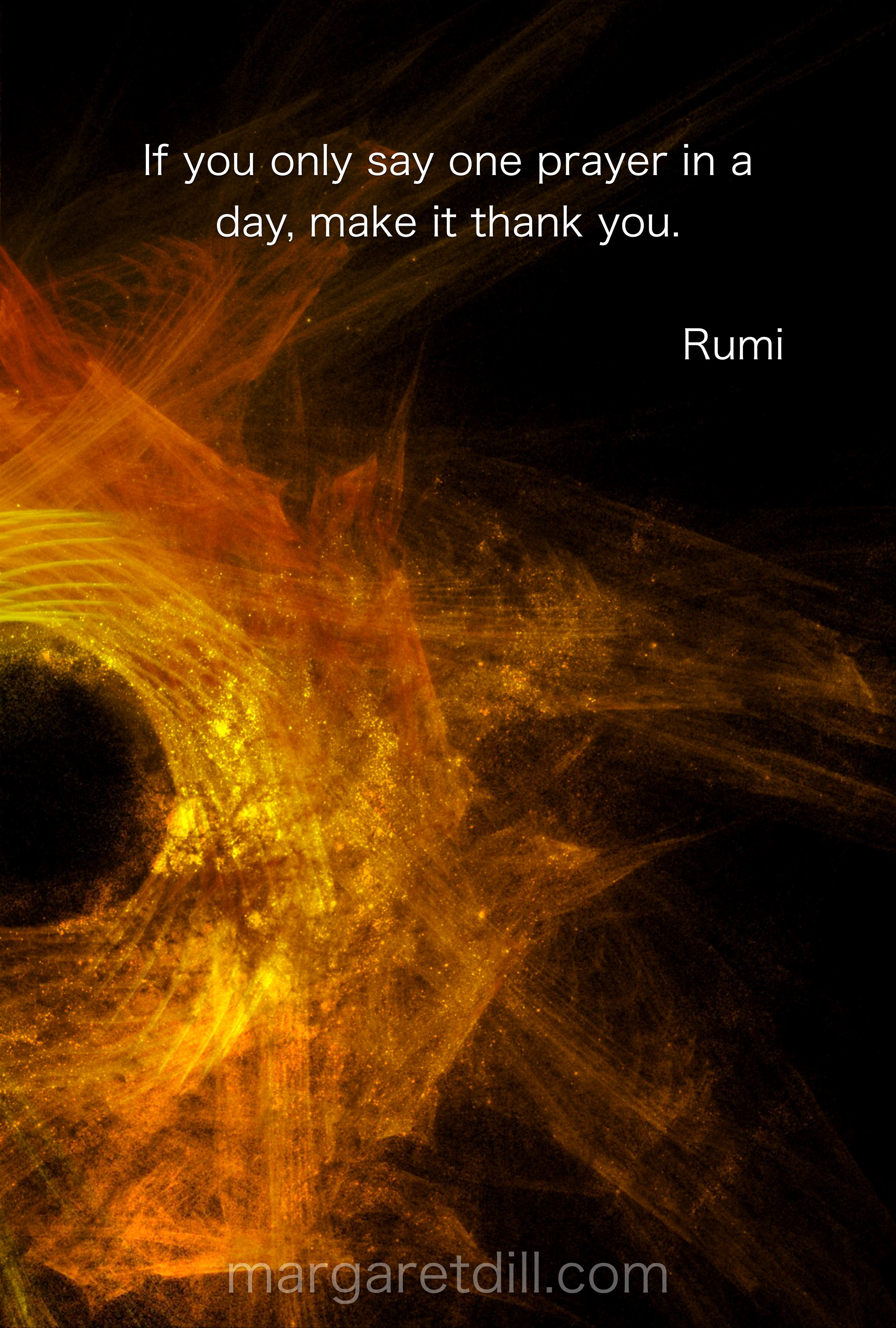 If You Only Say One Prayer Rumi Quote Margaret Dill Lightworker