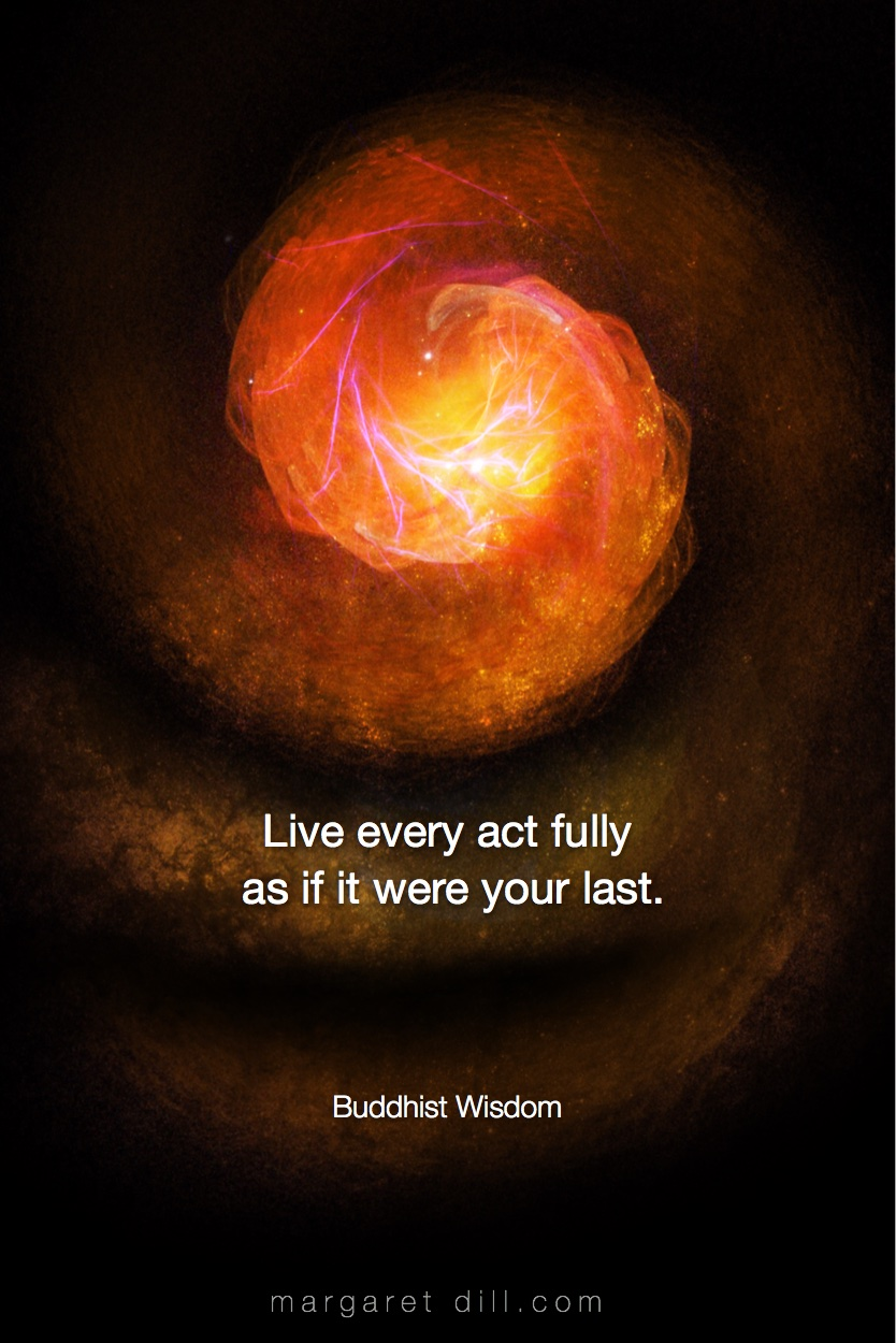 Live Every Act- Buddhist Wisdom Buddhist Quote,  Buddhist wisdom, #wordsofwisdom  #Buddhistwisdom  #wordstoliveby #mindfulness #meditation #Spiritualawakening #quotations #BuddhistQuote