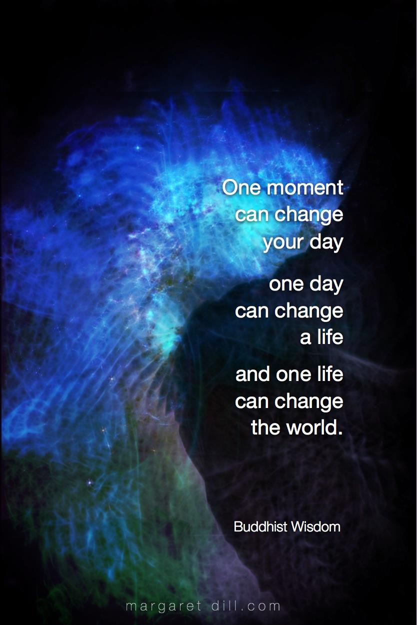 One moment can change Buddhist Quote,  Buddhist wisdom, #wordsofwisdom  #Buddhistwisdom  #wordstoliveby #mindfulness #meditation #Spiritualawakening #quotations #BuddhistQuote