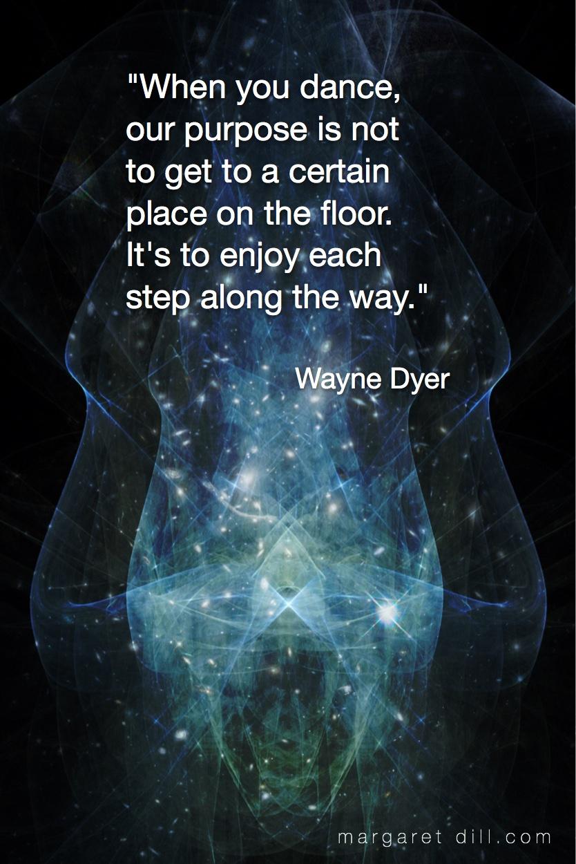 When you dance-Wayne Dyer Quote #spiritualquotes  #wordsofwisdom  #Fractalart #Margaretdill   #wordstoliveby  #waynedyerquoteQuote