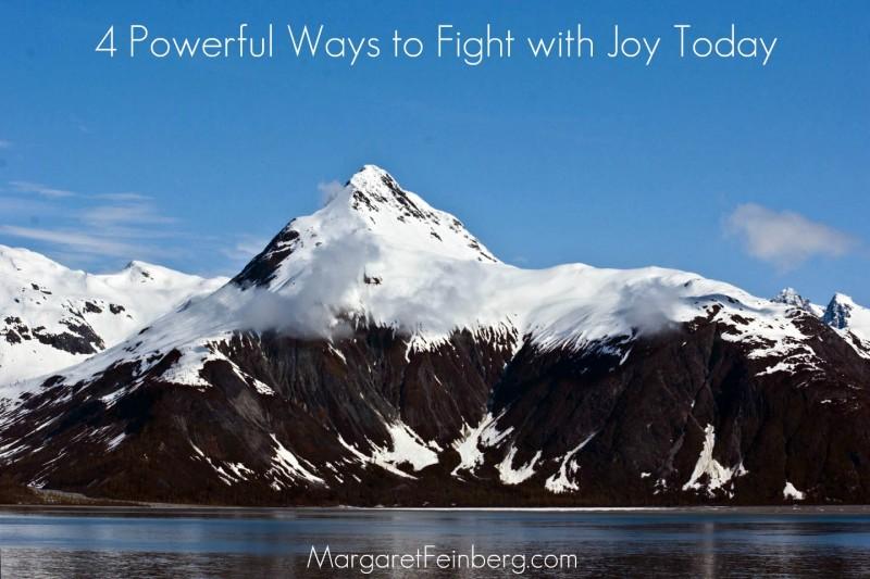 4 Powerful Ways to Fight with Joy Today