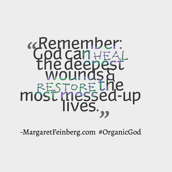 Remember: God can heal the deepest wounds and restore the most messed-up lives. #OrganicGod -@MaFeinberg