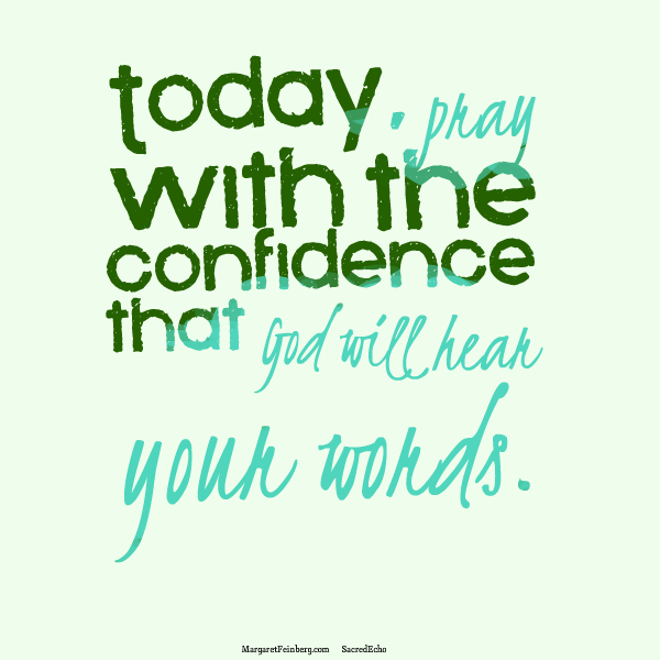 Today, pray with the confidence that God will hear your words. #SacredEcho