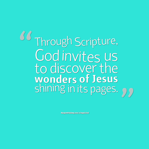 Through Scripture, God invites us to discover the wonders of Jesus shining in its pages. #OrganicGod