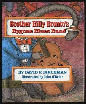 Brother Billy Bronto's Bygone Blues Band by David Francis Birchman and John O'Brien