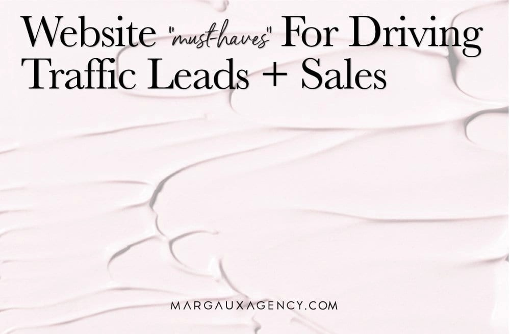 Website Must-Haves For Driving Traffic Leads And Sales