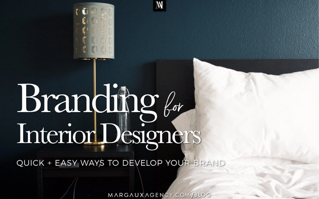 Branding for Interior Designers (Quick + Easy Ways to Develop Your Brand)