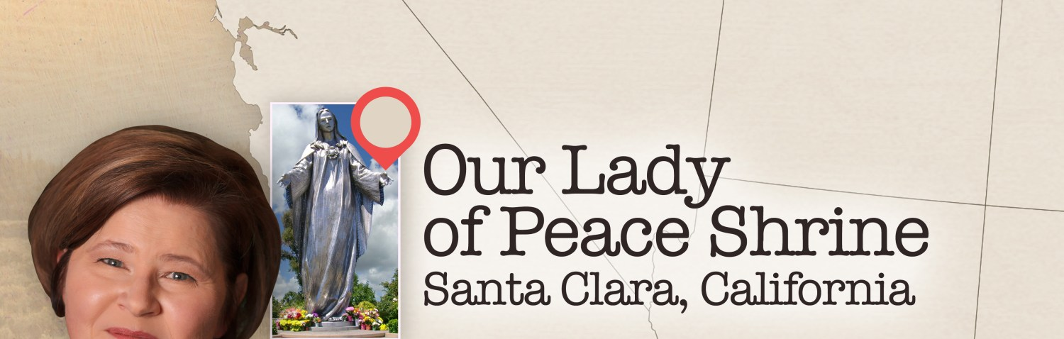 Marian Pilgrimage: Next Stop, Our Lady of Peace Shrine in Santa Clara, CA