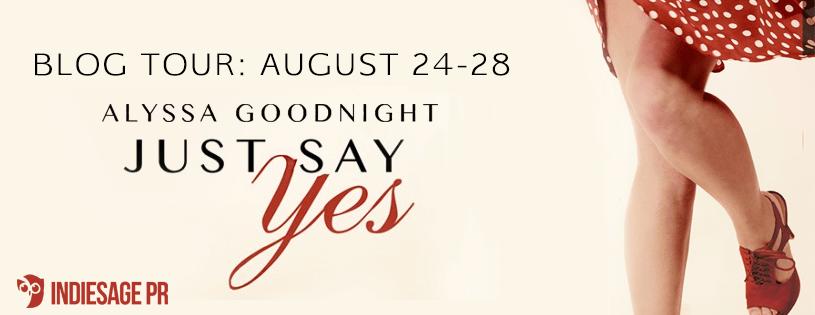 Book Spotlight!!  Just Say Yes by Alyssa Goodnight