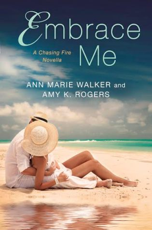 Embrace Me by A Chasing Fire Novella (#3.5) Ann Marie Walker & Amy K. Rogers