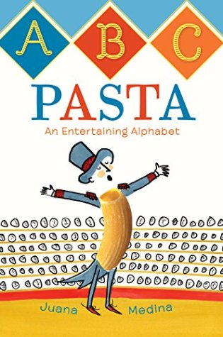 ABC Pasta: An Entertaining Alphabet by Juana Medina Rosas