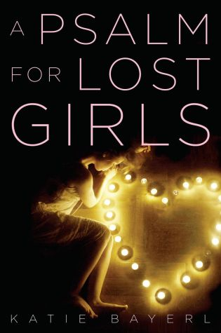 A Psalm for Lost Girls by: Katie Bayerl