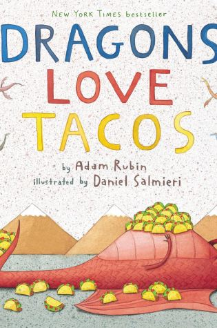 Dragons Love Tacos by Adam Rubin Illustrated by Daniel Salmieri
