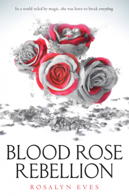 Blood Rose Rebellion by Rosalyn Eves