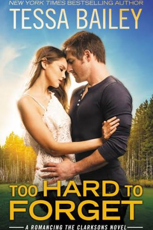 TOO HARD TO FORGET  by: Tessa Bailey