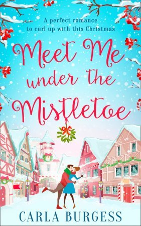 Meet me under the Mistletoe by: Carla Burgess