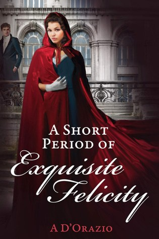 A Short Period of Exquisite Felicity by: A. D'Orzaio