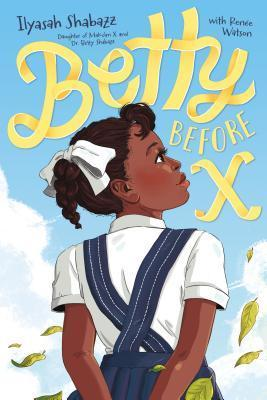 Betty Before X by Ilyasah Shabazz and Renée Watson