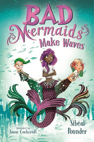 Bad Mermaid Make Waves by Sibéal Pounder