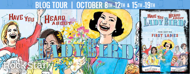 HAVE YOU HEARD ABOUT LADY BIRD? POEMS ABOUT OUR FIRST LADIES by: Marilyn Singer, Nancy Carpenter (Illustrations)