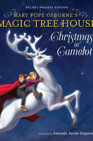 MAGIC TREE HOUSE DELUXE HOLIDAY EDITION: CHRISTMAS IN CAMELOT by: Mary Pope Osborne Illustated by: Antonio Javier Caparo
