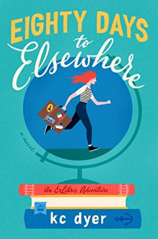 Eighty Days to Elsewhere (An Exlibris Adventure) by: KC Dyer