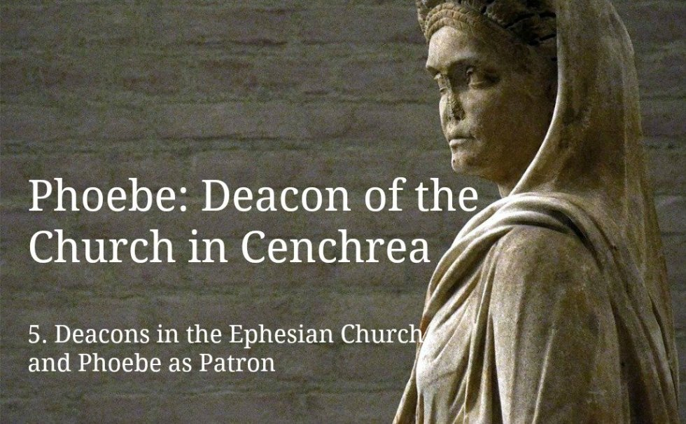 Deacons in the Ephesian Church, and Phoebe as Patron