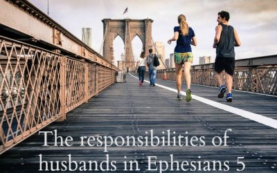 The Responsibilities of Husbands in Ephesians 5