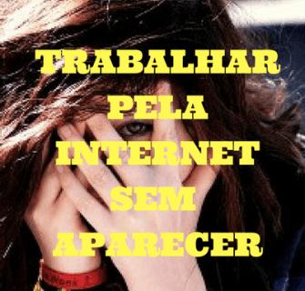 Trabalhar Pela Internet Sem Aparecer