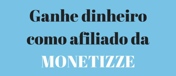 Ganhe dinheiro como afiliado da MONETIZZE