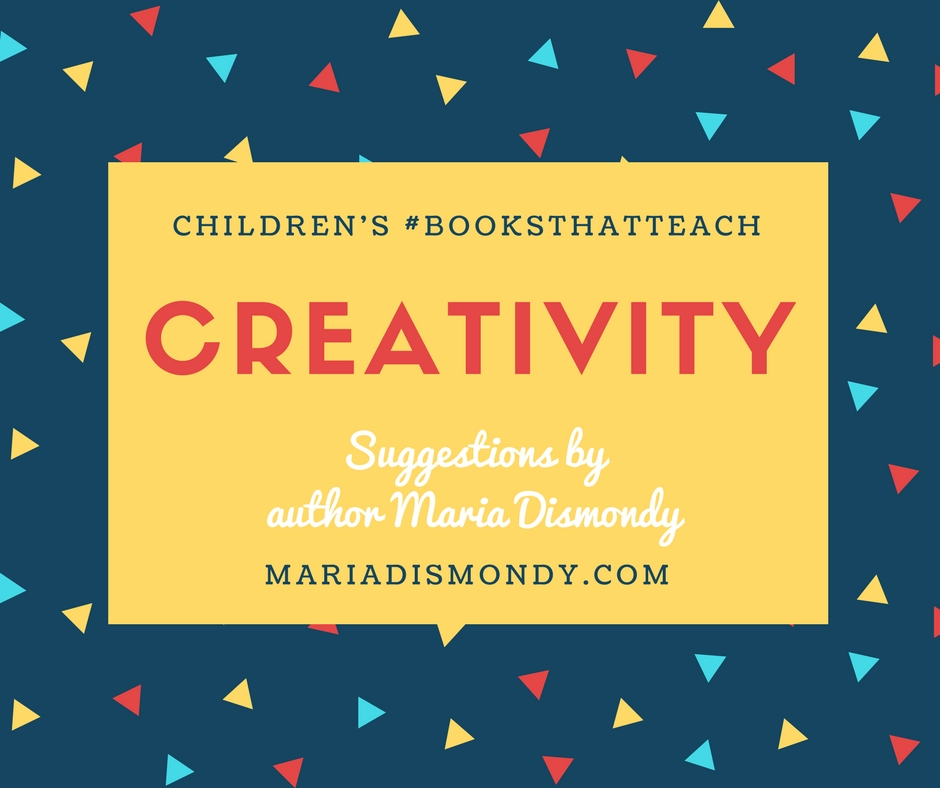 Children's #BooksThatTeach-Creativity - mariadismondy.com
