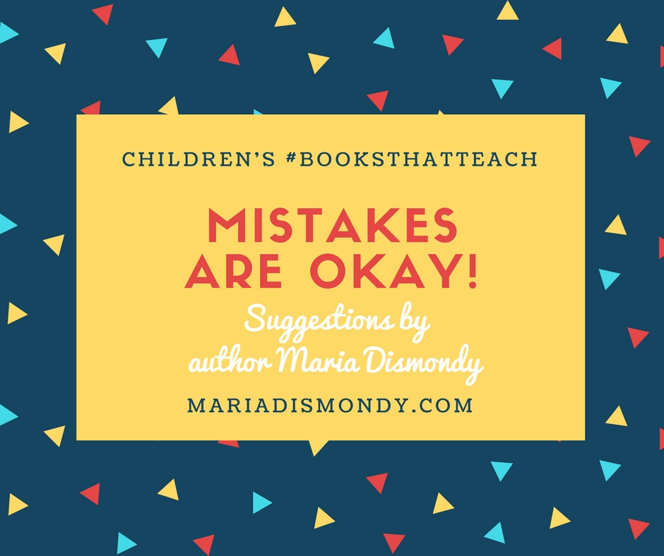 Children's #BooksThatTeach-Mistakes Are Okay - mariadismondy.com