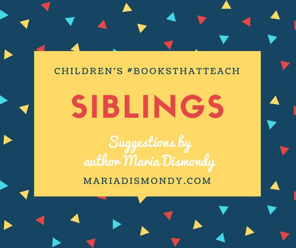 Children's #BooksThatTeach-Siblings - mariadismondy.com