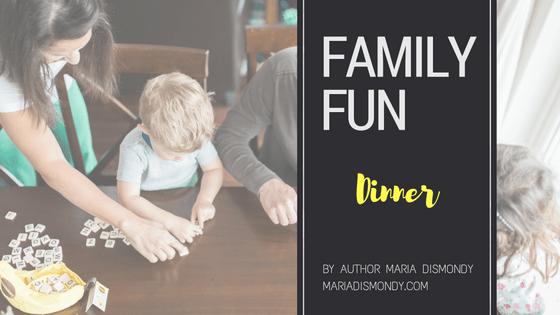 Family Fun: A Video Blog Series #10 Dinner - mariadismondy.com
