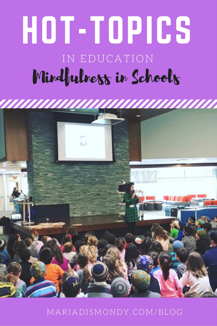 Hot Topics in Education-Mindfulness in Schools - mariadismondy.com