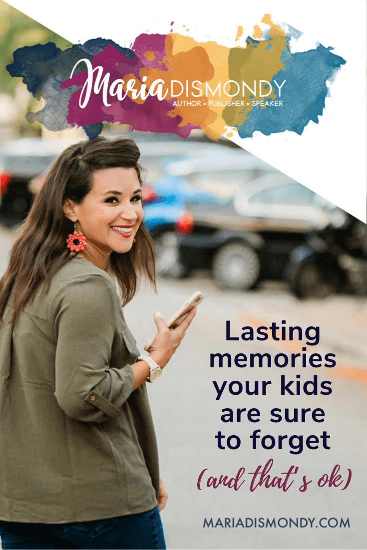 Lasting memories your kids are sure to forget (and that's ok)