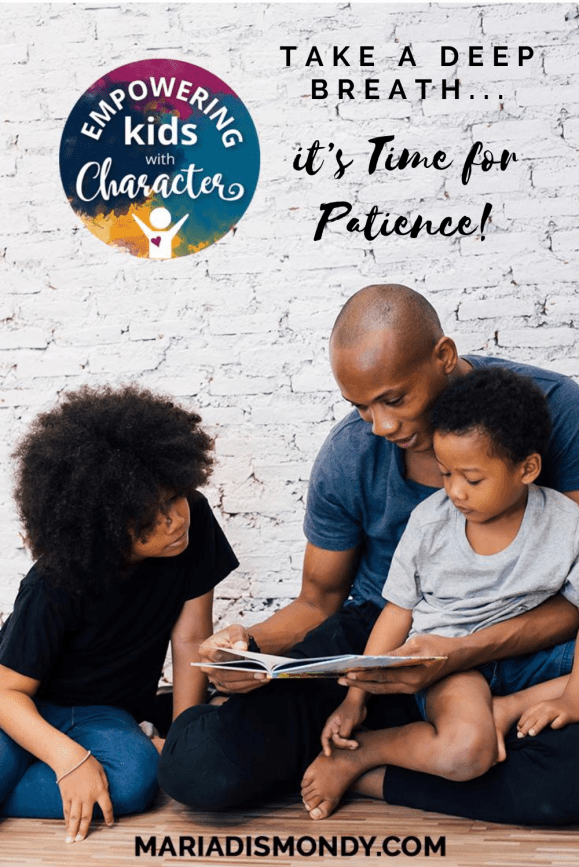 Take a Deep Breath...it's Time for Patience!-A new style of learning for your household, an important character trait that's top of mind is PATIENCE. #EmpoweringKids #ParentingHacks #Parenting #ParentingTips  #Patience #CharacterTraits