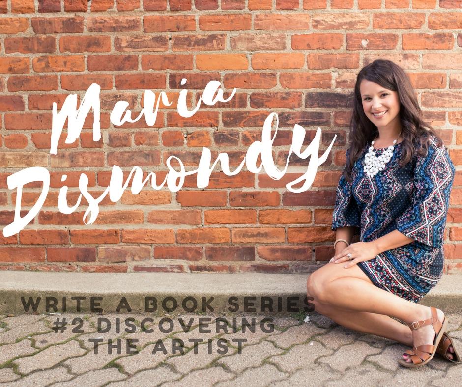 Write A Book Series #2 Discovering the Artist - mariadismondy.com