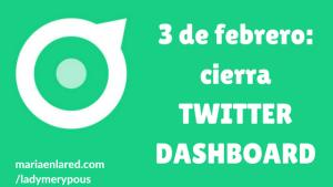 Twitter Dashboard echa el cierre