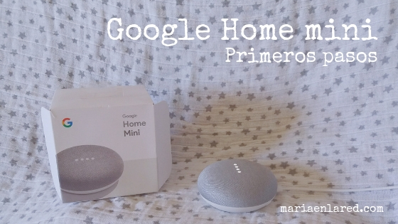 Google Home mini: primeros pasos