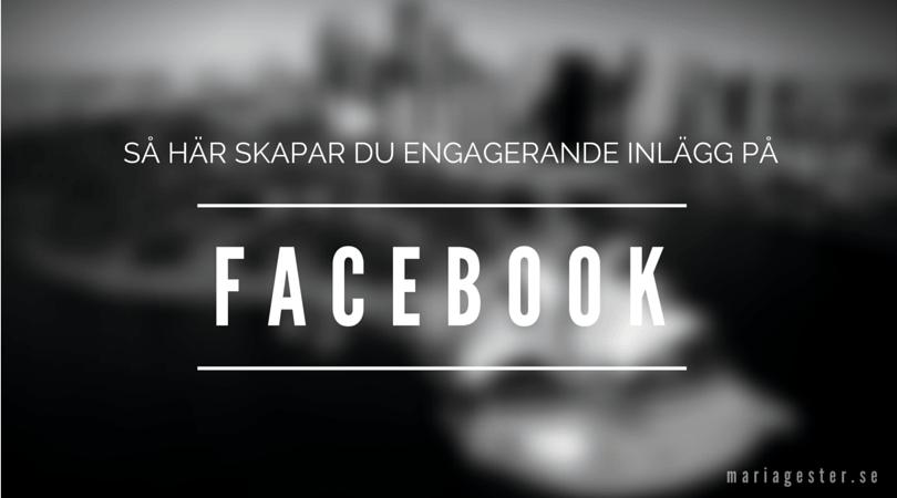 så här skapar du engagerande inlägg på facebook