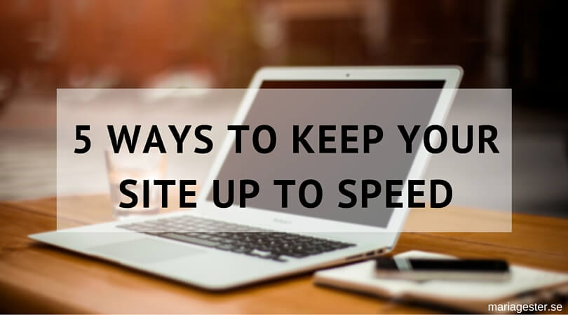 5 ways to keep your site up to speed
