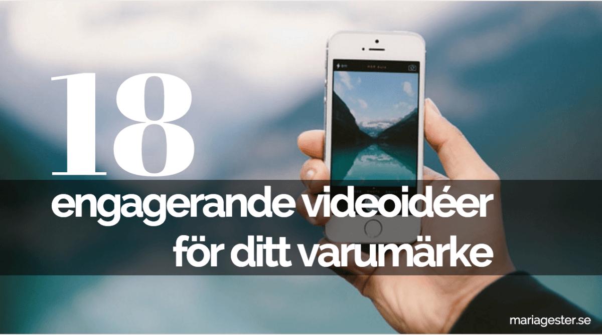 18 engagerande videoidéer för ditt varumärke.